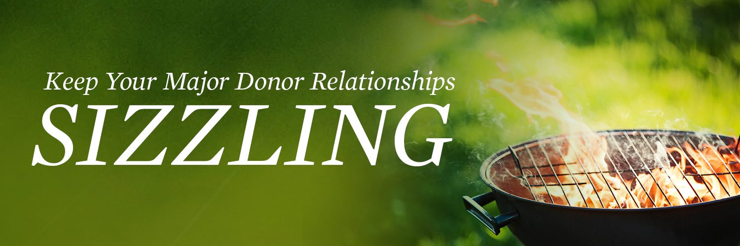Keep Your Major Donor Relationships Sizzling