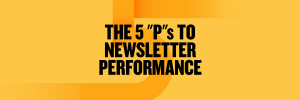 """The 5 """"P""""s to Newsletter Performance"""