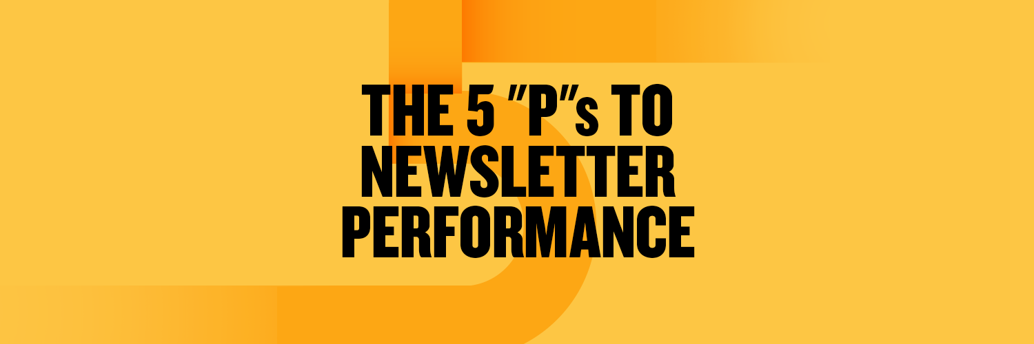 "The 5 ""P""s to Newsletter Performance"