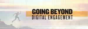 Going Beyond Digital Engagement