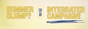 Summer Slump? Try an Integrated Campaign!