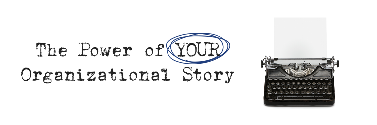 Your own organizational story is one of the most important things about you: it defines and refines you, and it's as up-close-and-personal as it gets.