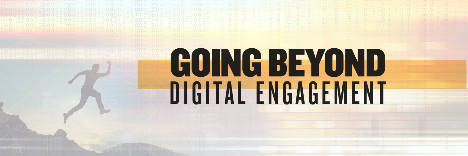 Going Beyond Digital Engagement