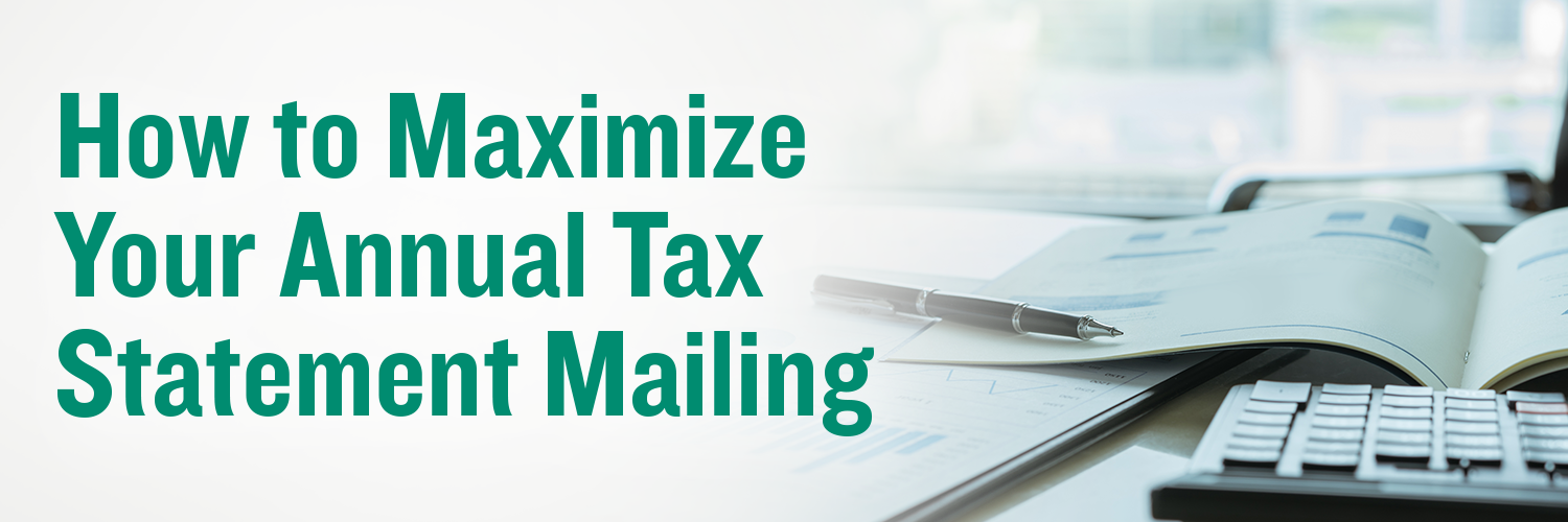 Before you know it, Christmas will be over for another year and New Year's resolutions will be made, yet hopefully not broken. For those of us in direct response fundraising, this change of seasons means that it's time to mail annual tax statements.
